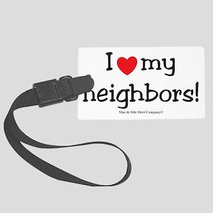 i-heart-my-neighbors Large Luggage Tag