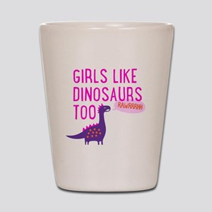 Girls Like Dinosaurs Too RAWRRHH Shot Glass
