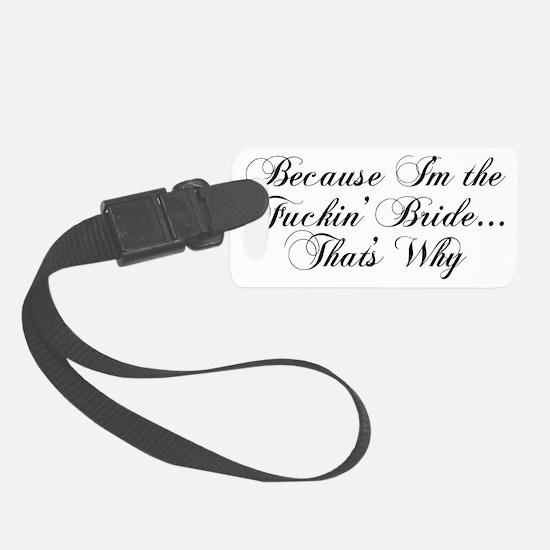 Because Im the Fuckin Bride...Th Luggage Tag