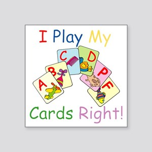 "I-play-my-cards-right Square Sticker 3"" x 3"""