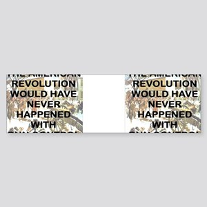 THE AMERICAN REVOLUTION WOULD HAV Sticker (Bumper)