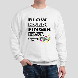Blow hard, finger fast Sweatshirt