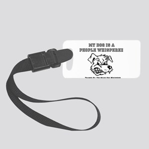 My Dog is a People Whisperer Luggage Tag