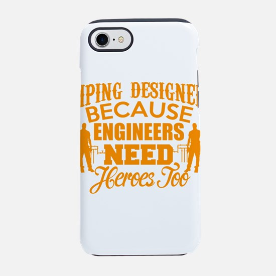 ENGINEERS NEED HEROES TOO iPhone 7 Tough Case