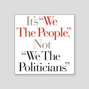 """We_The_Politicians Square Sticker 3"""" x 3"""""""