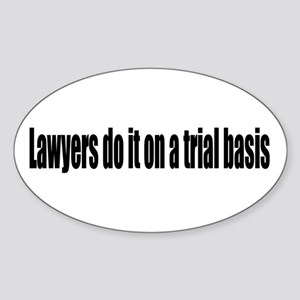 Lawyers Do It On a Trial Basis Oval Sticker