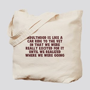 Adulthood like car ride to vet Tote Bag