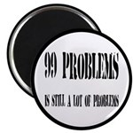 99 Problems Is A Lot Of Problems Magnet