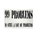 99 Problems Is A Lot Of Problems Rectangle Magnet