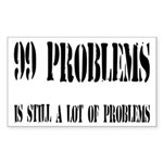 99 Problems Is A Lot Of Problems Sticker (Rectangl