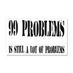 99 Problems Is A Lot Of Problems Car Magnet 20 x 1