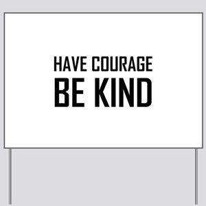 Have Courage Be Kind Yard Sign