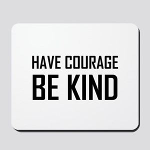 Have Courage Be Kind Mousepad