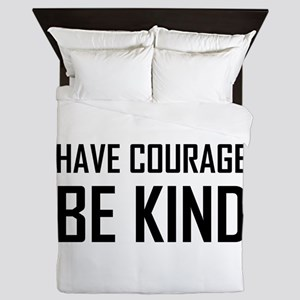 Have Courage Be Kind Queen Duvet