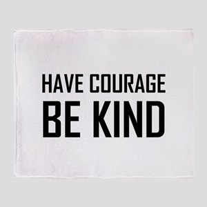 Have Courage Be Kind Throw Blanket