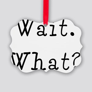 waitwhatshirt Picture Ornament