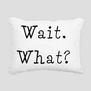 waitwhatshirt Rectangular Canvas Pillow