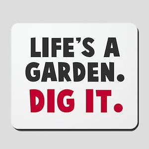 Life's A Garden. Dig It. Mousepad