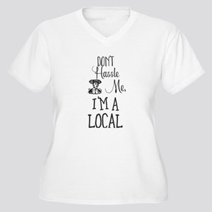 Don't Hassle Me, I'm A Local Plus Size T-Shirt
