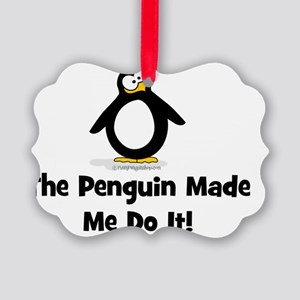 The Penguins Made Me Do it Picture Ornament