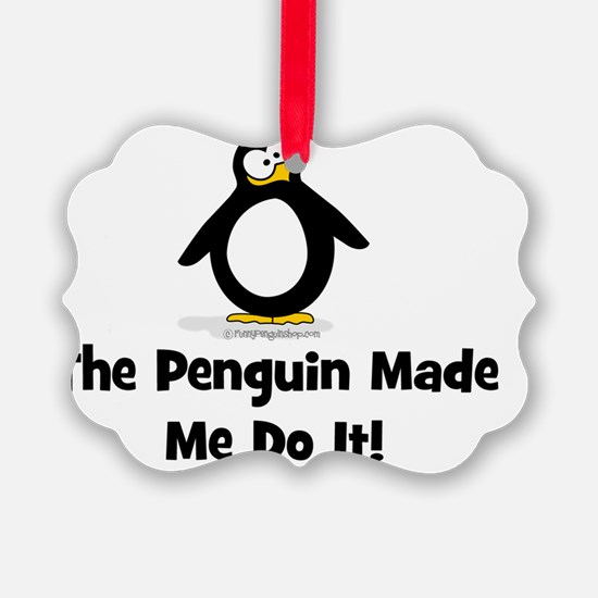 The Penguins Made Me Do it Ornament