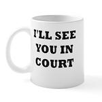 I'LL SEE YOU IN COURT Mug