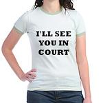 I'LL SEE YOU IN COURT Jr. Ringer T-Shirt