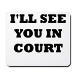 I'LL SEE YOU IN COURT Mousepad