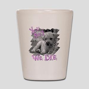 sx you buy we die copy Shot Glass