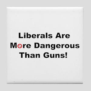 Liberals are more dangerous than guns Tile Coaster