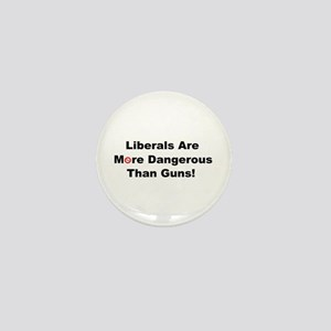 Liberals are more dangerous than guns Mini Button