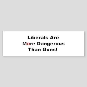 Liberals are more dangerous than guns Bumper Stick