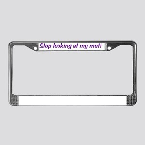 Stop_Looking_Mutt License Plate Frame