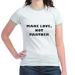 Make love, not partner. Jr. Ringer T-Shirt
