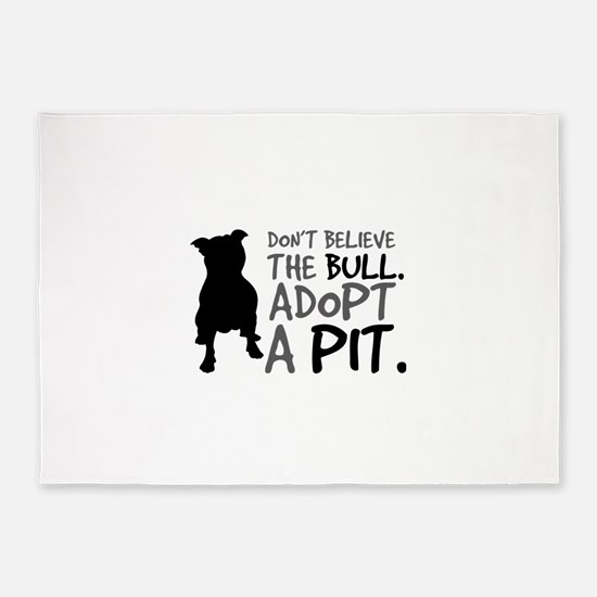Dont Believe The Bull. Adopt A Pit. 5'x7'Area Rug