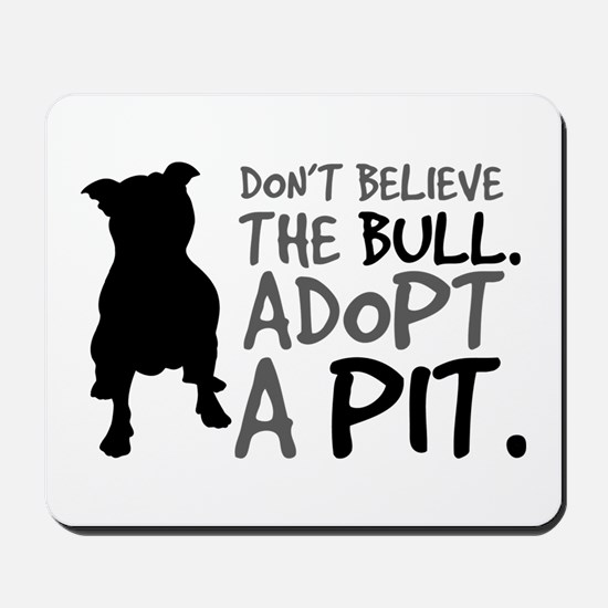 Dont Believe The Bull. Adopt A Pit. Mousepad