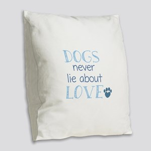 Dogs Never Lie About Love Burlap Throw Pillow