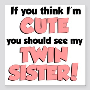 "Think Im Cute Twin Siste Square Car Magnet 3"" x 3"""