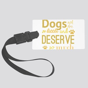 Dogs Ask For So Little and deser Large Luggage Tag
