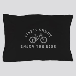 Life's Short Enjoy The Ride Pillow Case