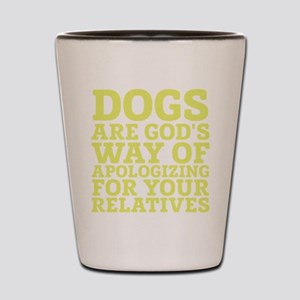 Dogs Are Gods Way Of Apologizing Shot Glass