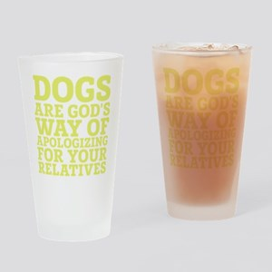 Dogs Are Gods Way Of Apologizing Drinking Glass