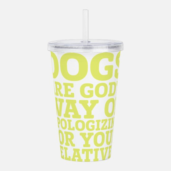 Dogs Are Gods Way Of A Acrylic Double-wall Tumbler