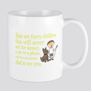 Dogs are furry children that will never ask f Mugs
