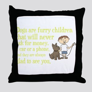 Dogs are furry children that will nev Throw Pillow