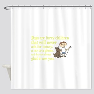 Dogs are furry children that will n Shower Curtain