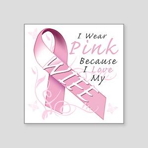 "I Wear Pink Because I Love  Square Sticker 3"" x 3"""