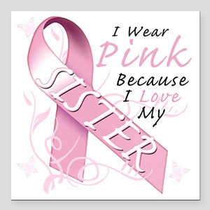 """I Wear Pink Because I Lo Square Car Magnet 3"""" x 3"""""""