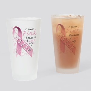 I Wear Pink Because I Love My Siste Drinking Glass