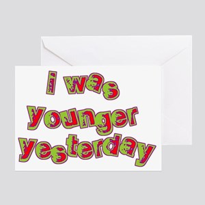 I Was Younger Yesterday Greeting Card